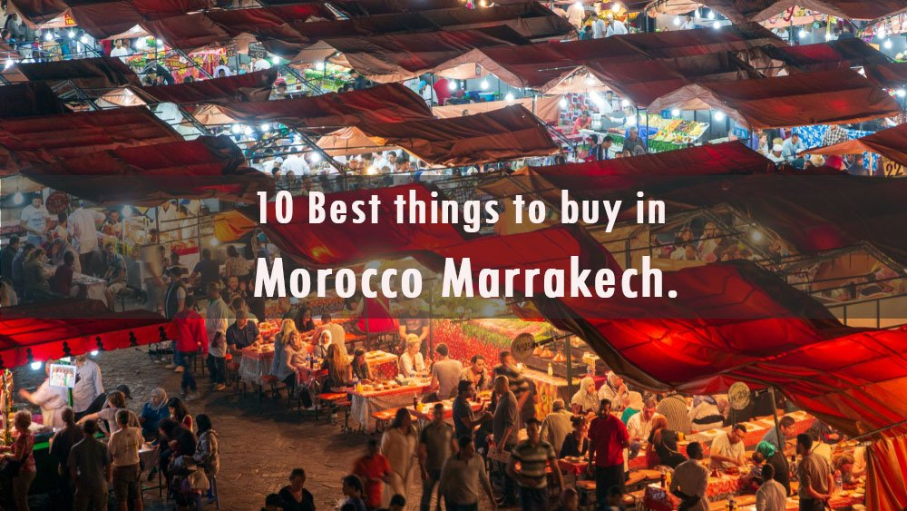 Best things to buy in morocco marrakech