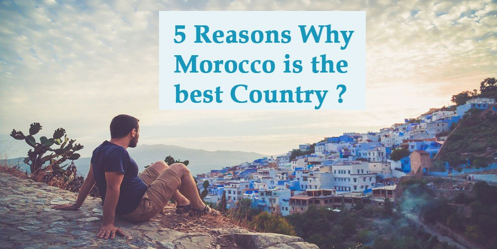 Why morocco is the best country?